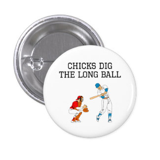 Chicks Dig The Long Ball Button