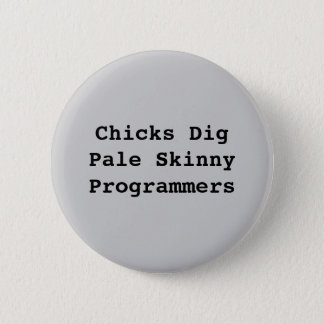Chicks DigPale Skinny Programmers Pinback Button