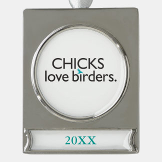 Chicks Love Birders Silver Plated Banner Ornament