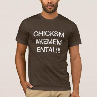 CHICKS MAKE ME MENTAL!!! T-Shirt