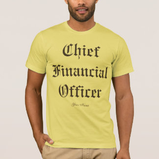 """Chief Financial Officer"" T-Shirt"