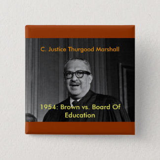 CHIEF JUSTICE THURGOOD MARSHALL, C. Justice Thu... Pinback Button