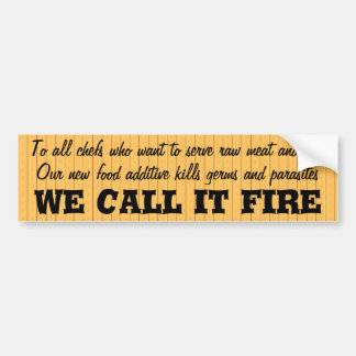 Chiefs who serve raw meat and fish should try fire bumper sticker