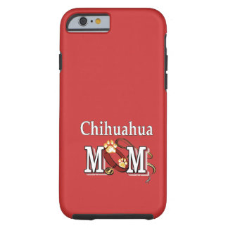Chihuahua Dog Mom Gifts Tough iPhone 6 Case