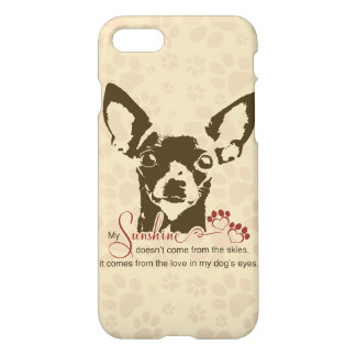 Chihuahua Dog My Sunshine iPhone 7 Case