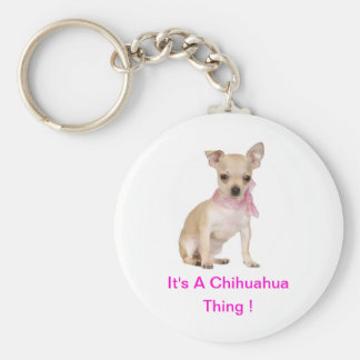 Chihuahua es una cosa de la chihuahua llavero redondo tipo pin