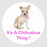 Chihuahua es una cosa de la chihuahua etiquetas redondas