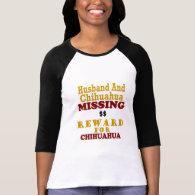 Chihuahua & Husband Missing Reward For Chihuahua T-shirts