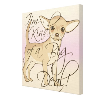 Chihuahua I'm Kind of a Big Deal Graphic Design Canvas Print