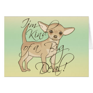 Chihuahua I'm Kind of a Big Deal Graphic Design Card
