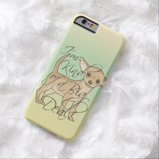 Chihuahua I'm Kind of a Big Deal Graphic Design Barely There iPhone 6 Case