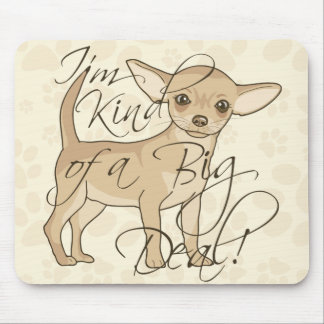 Chihuahua I'm Kind of a Big Deal Mouse Pad
