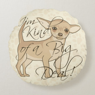 Chihuahua I'm Kind of a Big Deal Round Pillow
