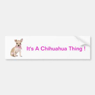 Chihuahua It's A Chihuahua Thing Bumper Sticker