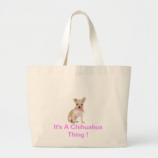 Chihuahua It's A Chihuahua Thing Large Tote Bag