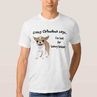 Chihuahua loca, caliente para el tejón de miel remera