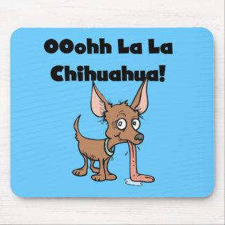 Chihuahua Mousepad del La del La de Oohhh