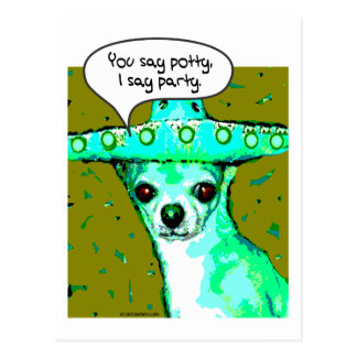 Chihuahua - usted dice el Potty, digo al fiesta Tarjeta Postal