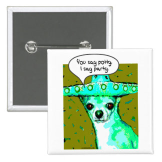 Chihuahua - You say Potty, I say Party Pinback Button