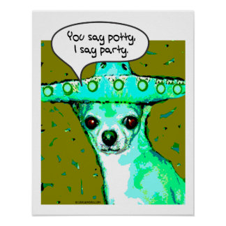 Chihuahua - You say Potty, I say Party Poster