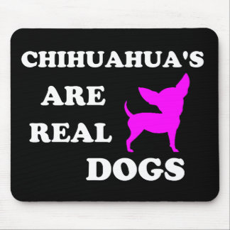 Chihuahua's are real dogs mouse pad