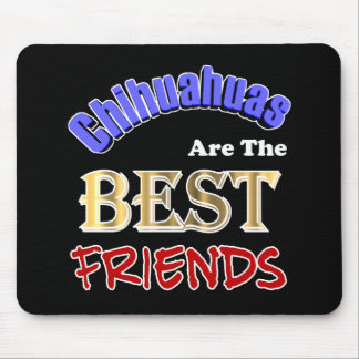 Chihuahuas Are The Best Friends Mouse Pad