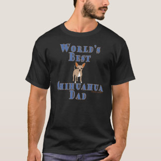Chihuahuas: Worlds Best Chihuahua Dad T-Shirt