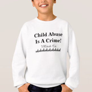 Child Abuse Is A Crime! Sweatshirt