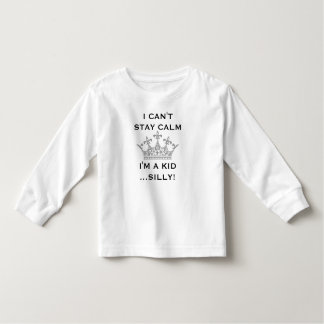 Child Birthday I Can't Stay Calm I'm a Kid Silly Toddler T-shirt