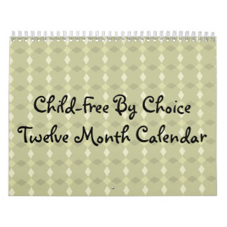 Child-Free By ChoiceTwelve Month Calendar