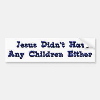 Child-Free Jesus Bumper Sticker