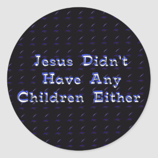 Child-Free Jesus Classic Round Sticker