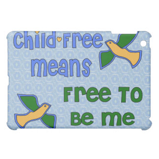 Child-Free Me Cover For The iPad Mini