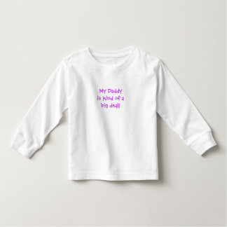 Child:  My Daddy is kind of a big deal Toddler T-shirt