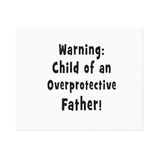 child of overprotective father black text canvas print
