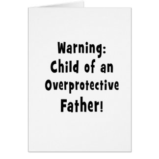 child of overprotective father black text card