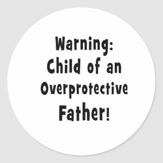 child of overprotective father black text classic round sticker