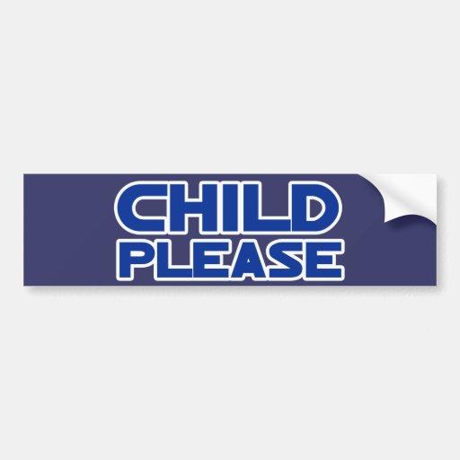 Child Please Bumper Stickers