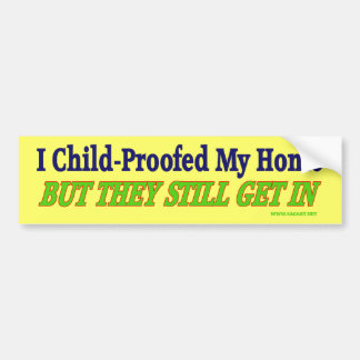 Child-Proofed My Home Bumper Sticker