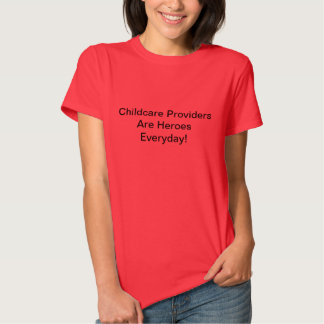Childcare Providers Are Heroes Everyday! T-shirt