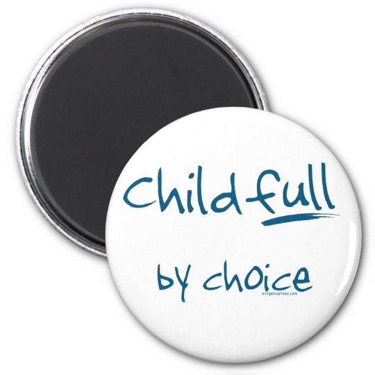 Childfull by choice magnet