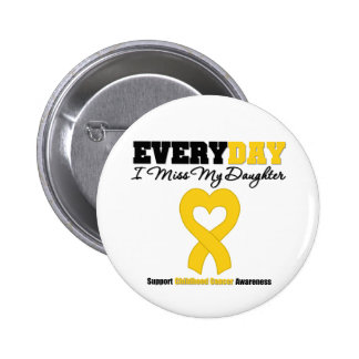 Childhood Cancer Every Day I Miss My Daughter Pinback Button