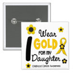 Childhood Cancer I Wear Gold For My Daughter 12 Button