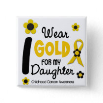 Childhood Cancer I Wear Gold For My Daughter 12 Pinback Button