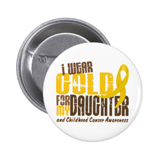 Childhood Cancer I WEAR GOLD FOR MY DAUGHTER 6.3 Pinback Button
