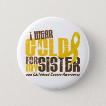 Childhood Cancer I WEAR GOLD FOR MY SISTER 6.3 Button