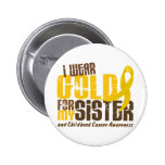 Childhood Cancer I WEAR GOLD FOR MY SISTER 6.3 Pinback Buttons