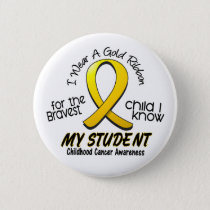 Childhood Cancer I Wear Gold Ribbon For My Student Button
