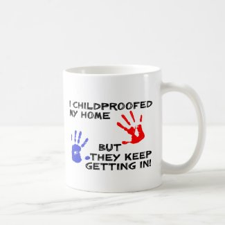 Childproofed My Home Keep Getting In Funny Mug