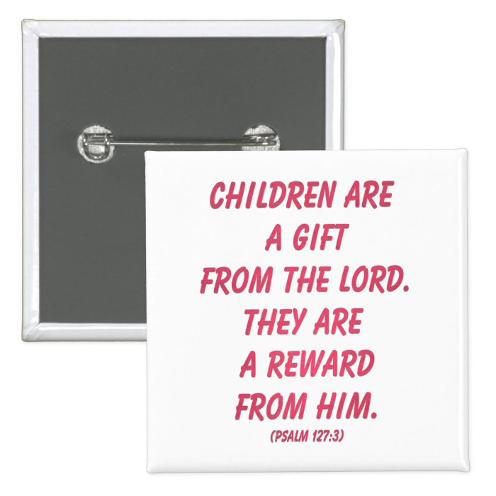 Children Are A Gift from The Lord (Psalm 127: 3) Button